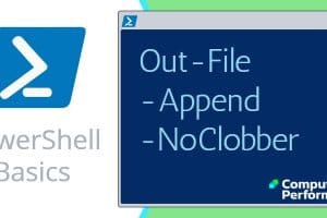 PowerShell Basics_ Out-File cmdlet, -Append, -NoClobber