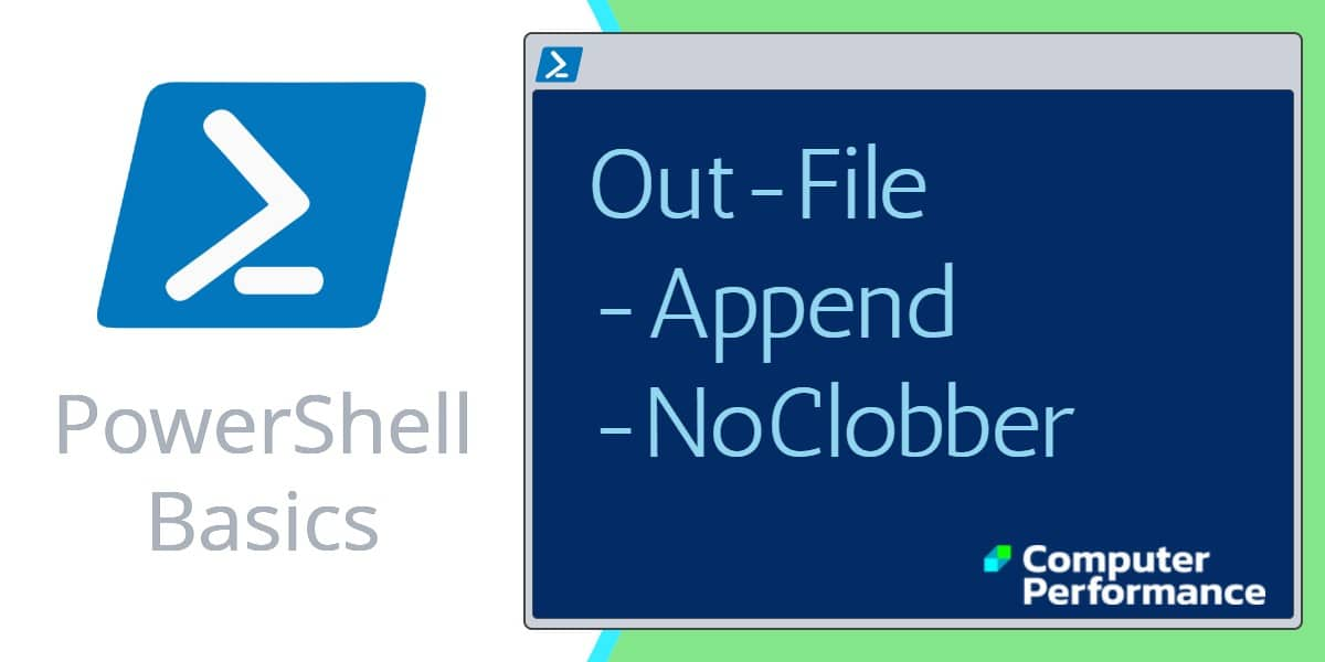 PowerShell Basics: Out-File Cmdlet, -Append & -NoClobber | Examples