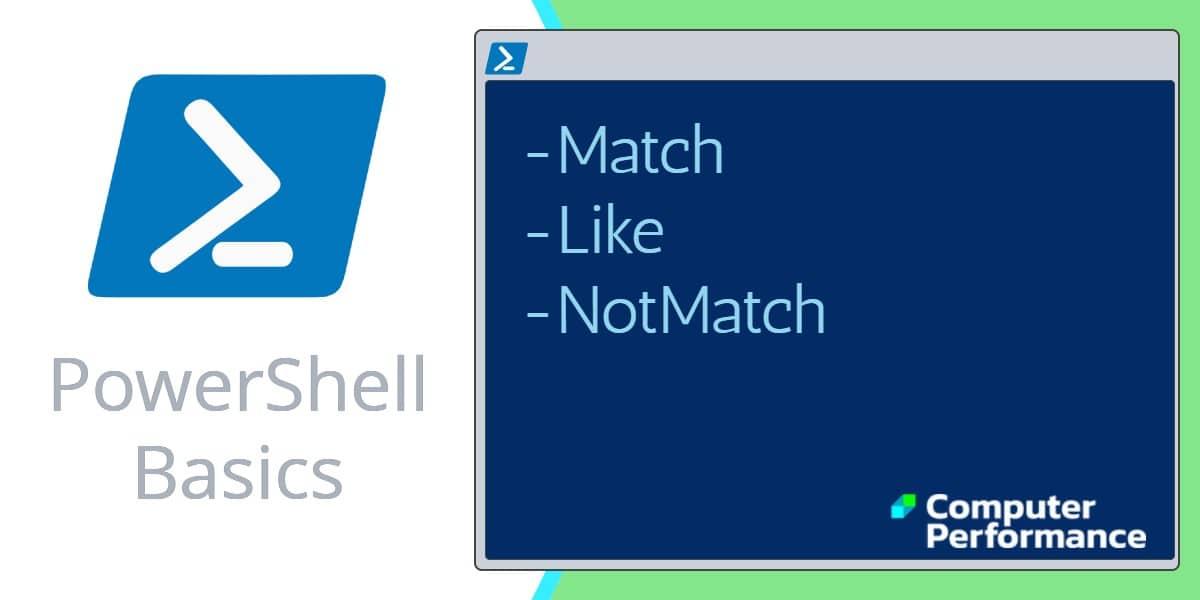 PowerShell Basics: -Match Comparator, -Like -NotMatch -And