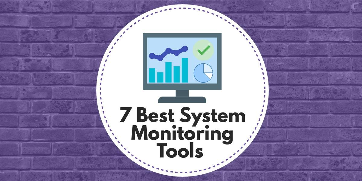 7 Best System Monitoring Tools - What to Look For and Full