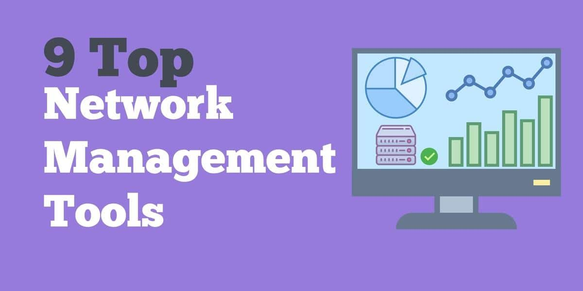 9 Top Network Managament Tools - What to Look For and Full