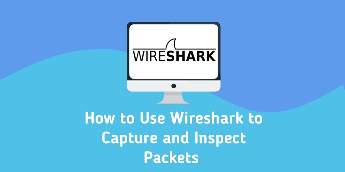 How to Use Wireshark to Capture and Inspect Packets - Full Guide